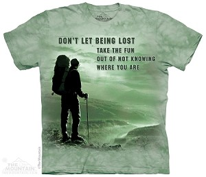 Don't Let Being Lost Take The Fun Out Of Not Knowing Where You Are - Adult Tshirt